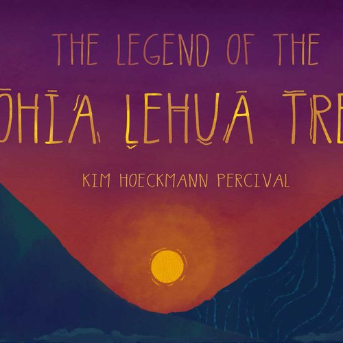 Kim Hoeckmann Percival: The Legend of the Ohia Lehua Tree