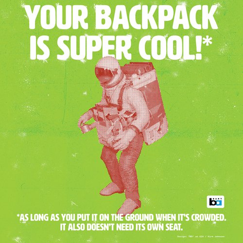 "Graphic poster of astronaut with text that reads ""You're backpack is is super cool! *As long as you put it on the ground when it's crowded. It also doesn't need it's own seat."""