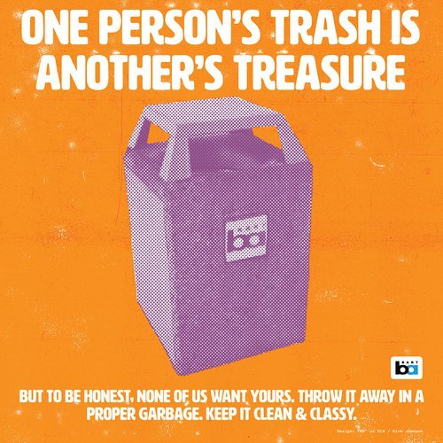 "Graphic poster of Bart trashcan with text that reads"" One person's trash is another's treasure. But to be honest, none of us want yours. Trow it away in a proper garbage. Keep it clean and classy."""