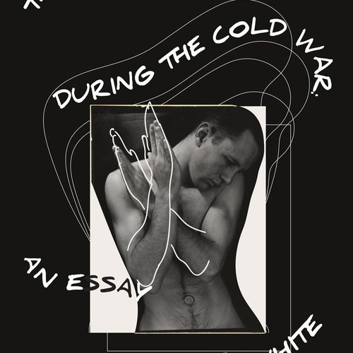 The Male Nude During the Cold War: An essay on Minor White by Samuel Norman Francis